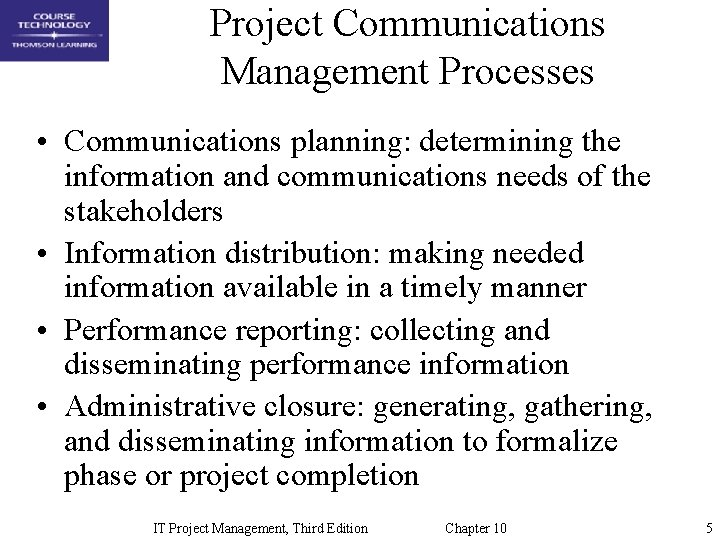Project Communications Management Processes • Communications planning: determining the information and communications needs of