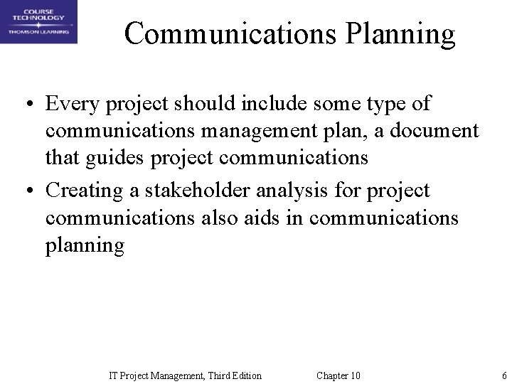 Communications Planning • Every project should include some type of communications management plan, a