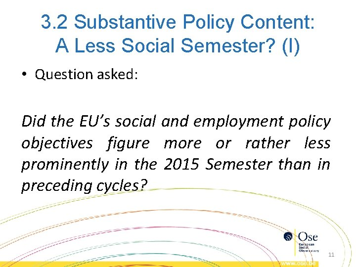 3. 2 Substantive Policy Content: A Less Social Semester? (I) • Question asked: Did