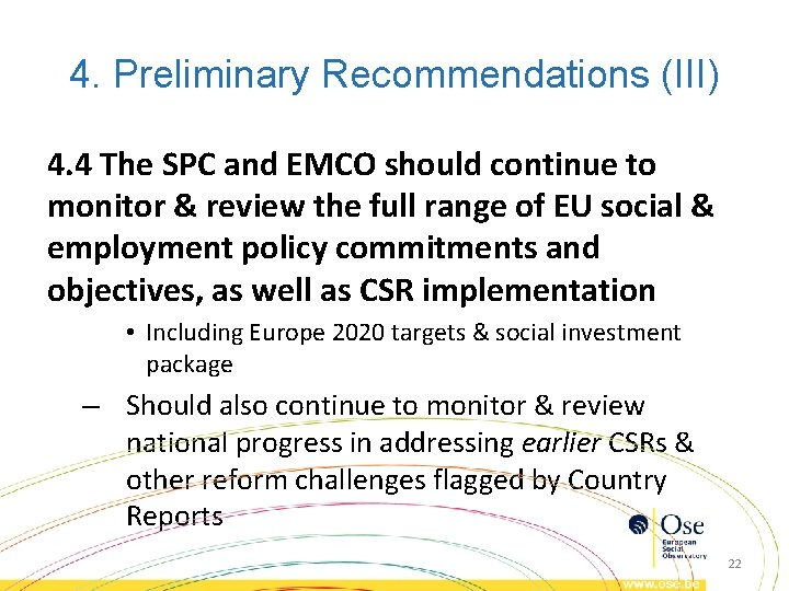 4. Preliminary Recommendations (III) 4. 4 The SPC and EMCO should continue to monitor
