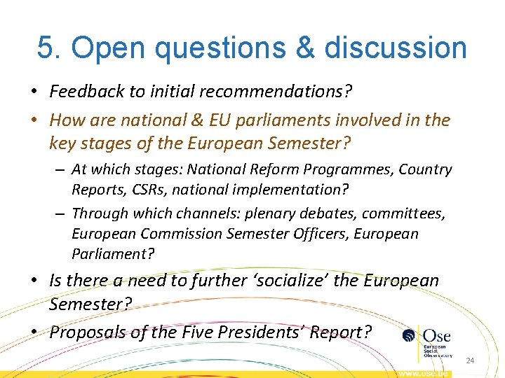5. Open questions & discussion • Feedback to initial recommendations? • How are national