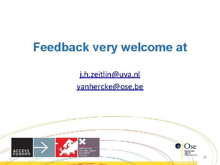 Feedback very welcome at j. h. zeitlin@uva. nl vanhercke@ose. be 26