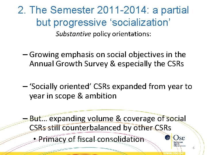 2. The Semester 2011 -2014: a partial but progressive 'socialization' Substantive policy orientations: –