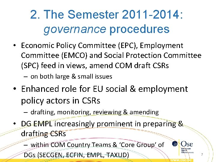 2. The Semester 2011 -2014: governance procedures • Economic Policy Committee (EPC), Employment Committee