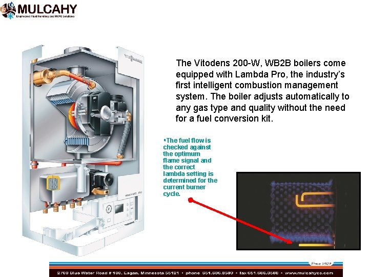The Vitodens 200 -W, WB 2 B boilers come equipped with Lambda Pro, the