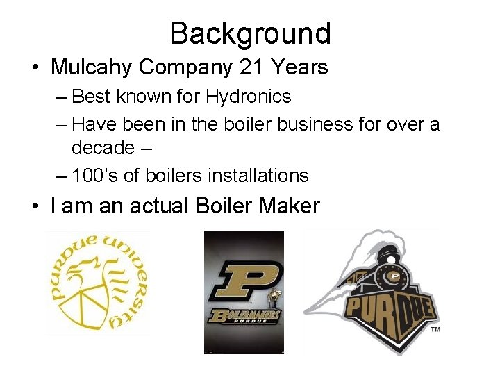 Background • Mulcahy Company 21 Years – Best known for Hydronics – Have been