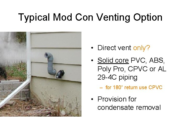 Typical Mod Con Venting Option • Direct vent only? • Solid core PVC, ABS,