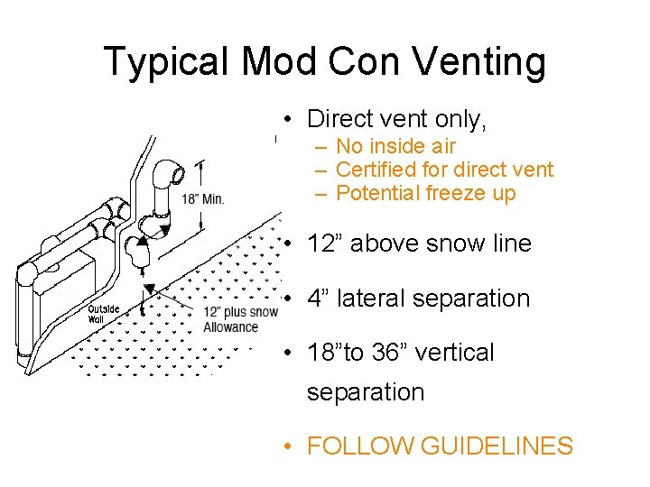 Typical Mod Con Venting • Direct vent only, – No inside air – Certified