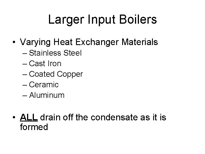 Larger Input Boilers • Varying Heat Exchanger Materials – Stainless Steel – Cast Iron