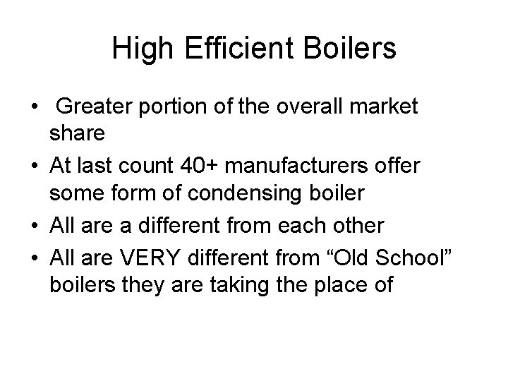 High Efficient Boilers • Greater portion of the overall market share • At last