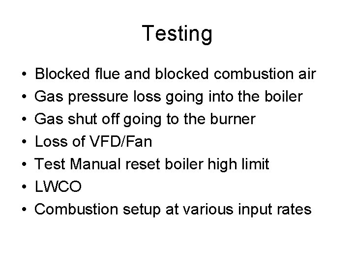 Testing • • Blocked flue and blocked combustion air Gas pressure loss going into