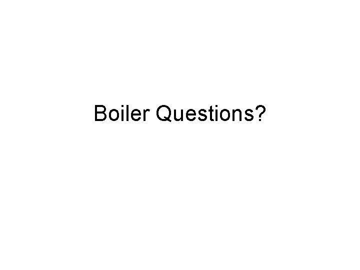 Boiler Questions?