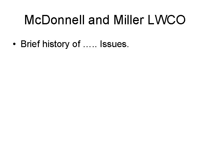 Mc. Donnell and Miller LWCO • Brief history of …. . Issues.