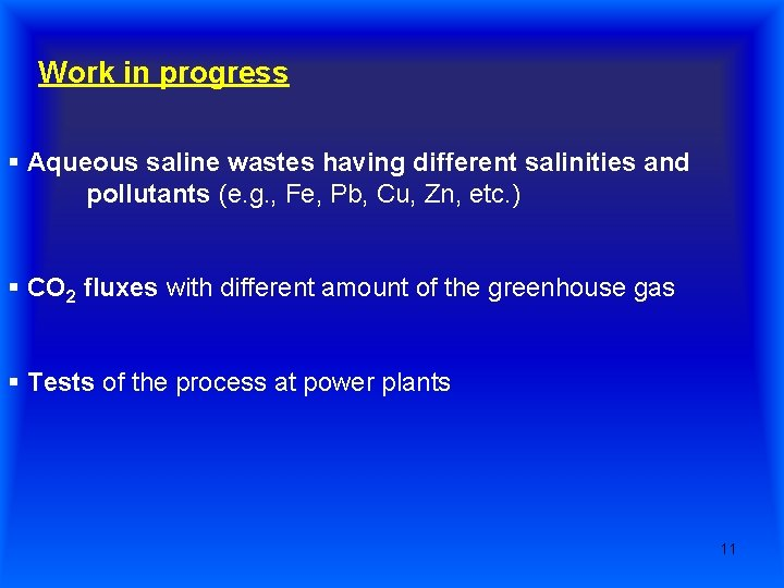 Work in progress § Aqueous saline wastes having different salinities and pollutants (e. g.