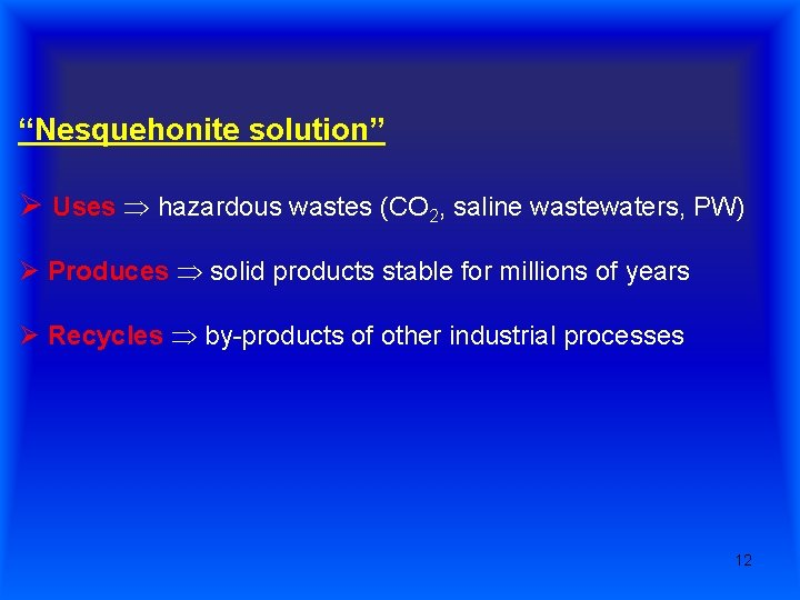 """""""Nesquehonite solution"""" Ø Uses hazardous wastes (CO 2, saline wastewaters, PW) Ø Produces solid"""