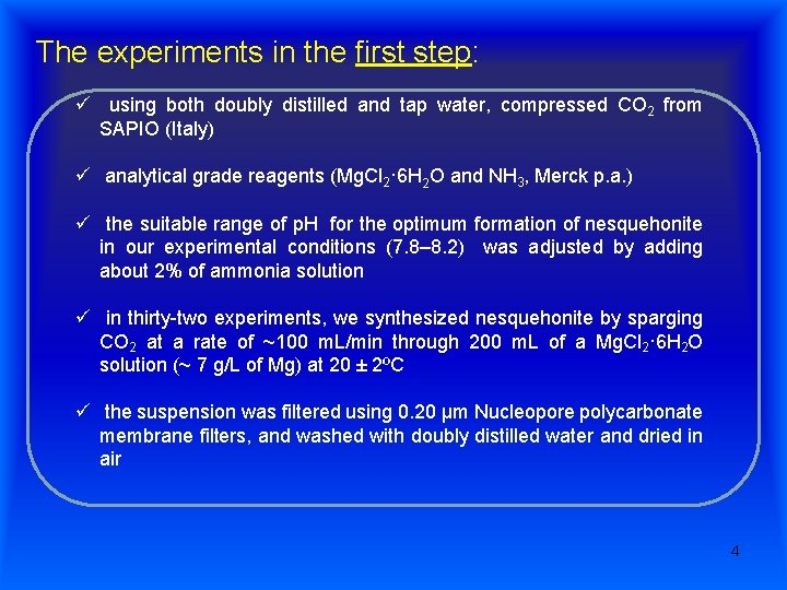The experiments in the first step: ü using both doubly distilled and tap water,