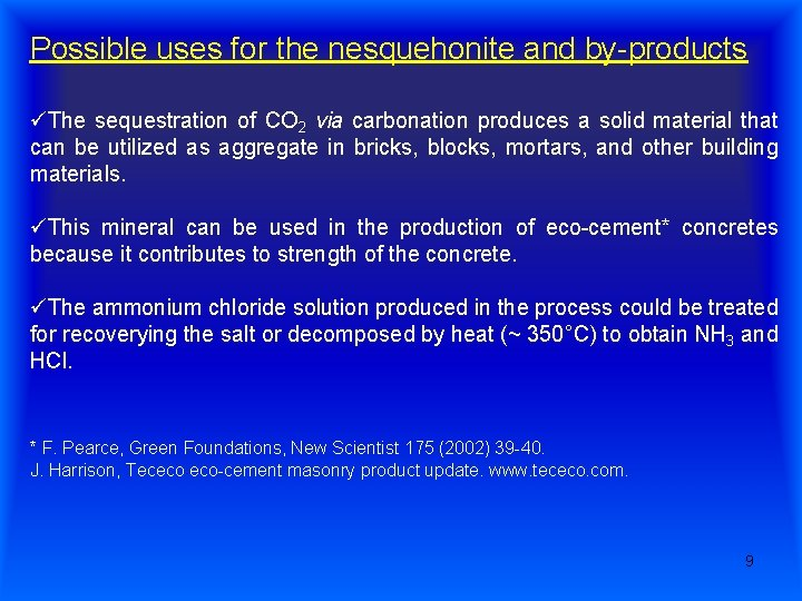 Possible uses for the nesquehonite and by-products üThe sequestration of CO 2 via carbonation