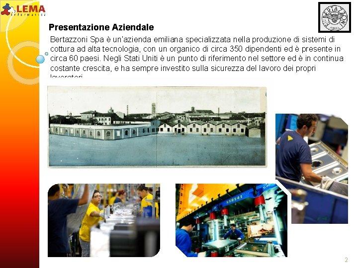 Presentazione Aziendale Bertazzoni Spa è un'azienda emiliana specializzata nella produzione di sistemi di cottura