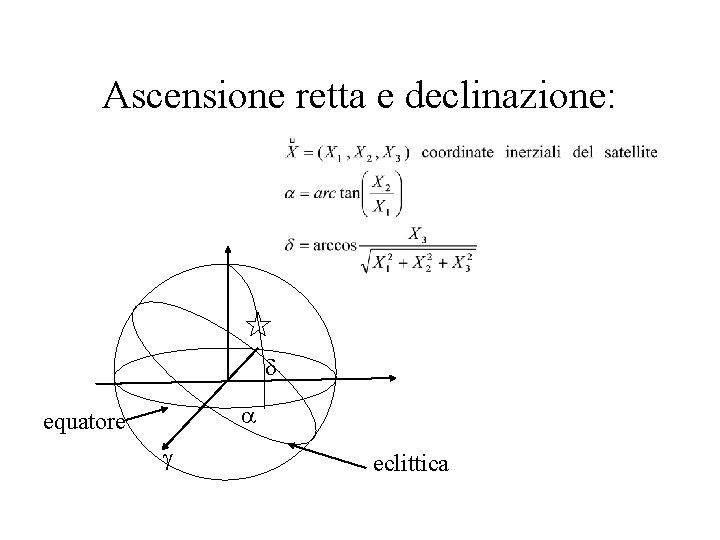 Ascensione retta e declinazione: d a equatore g eclittica