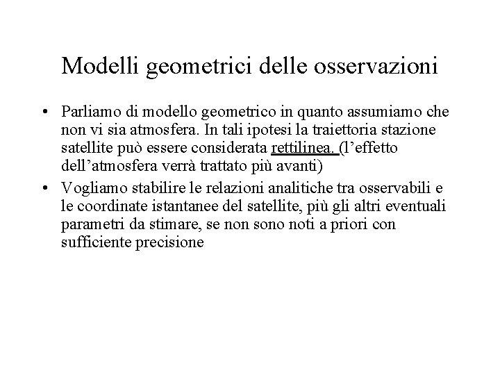 Modelli geometrici delle osservazioni • Parliamo di modello geometrico in quanto assumiamo che non