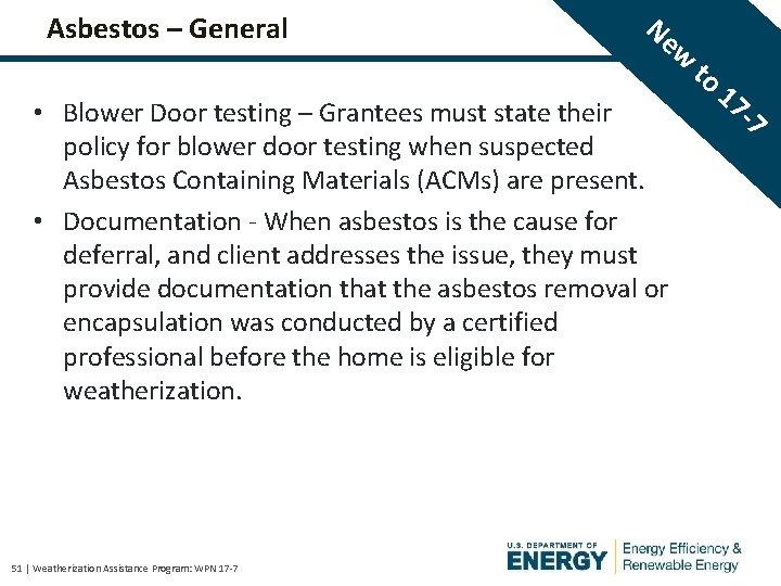 Asbestos – General Ne • Blower Door testing – Grantees must state their policy