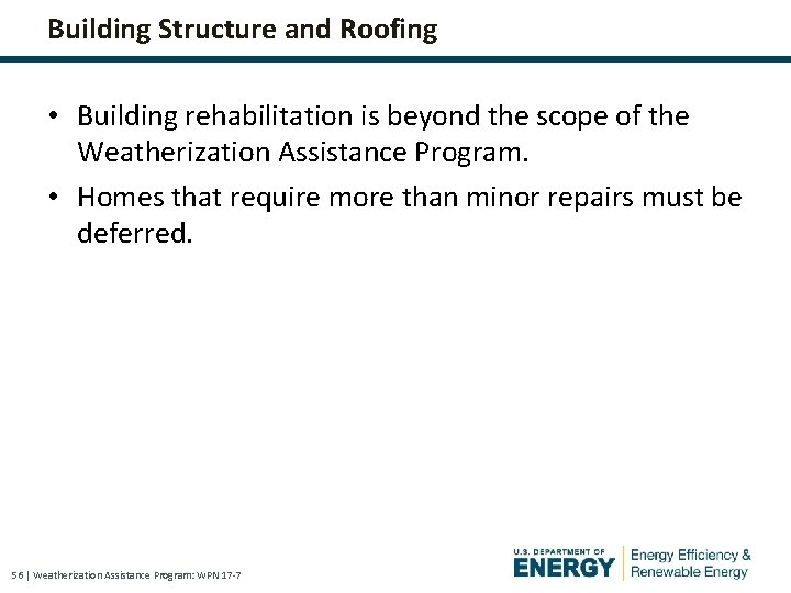 Building Structure and Roofing • Building rehabilitation is beyond the scope of the Weatherization