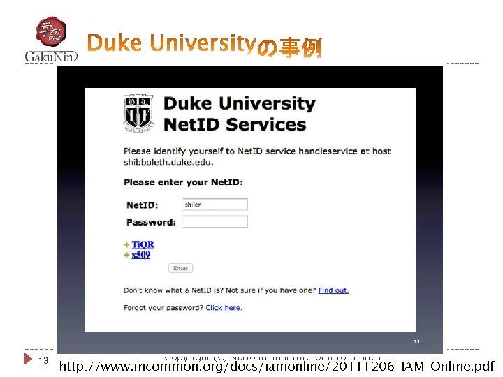 13 Copyright (C) National Institute of Informatics http: //www. incommon. org/docs/iamonline/20111206_IAM_Online. pdf