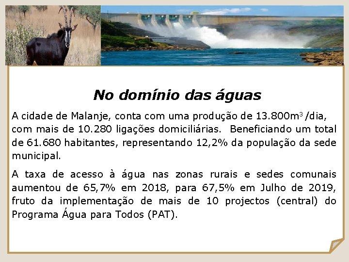 No domínio das águas A cidade de Malanje, conta com uma produção de 13.
