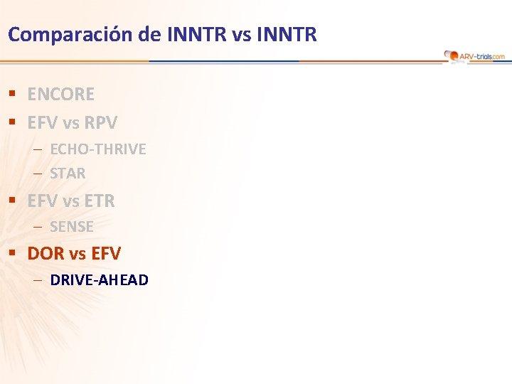 Comparación de INNTR vs INNTR § ENCORE § EFV vs RPV – ECHO-THRIVE –