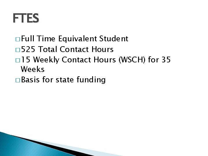 FTES � Full Time Equivalent Student � 525 Total Contact Hours � 15 Weekly