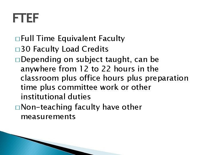 FTEF � Full Time Equivalent Faculty � 30 Faculty Load Credits � Depending on