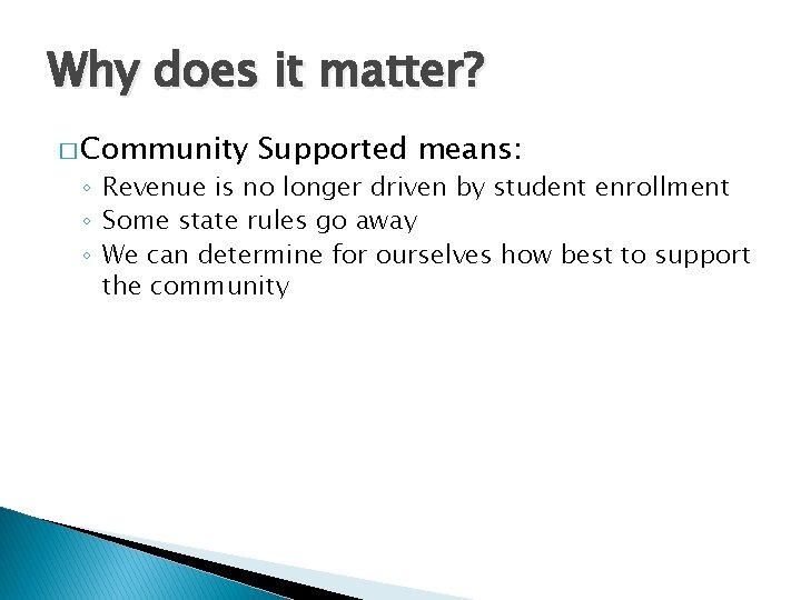 Why does it matter? � Community Supported means: ◦ Revenue is no longer driven