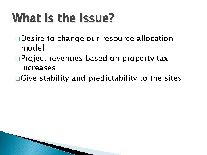What is the Issue? � Desire to change our resource allocation model � Project