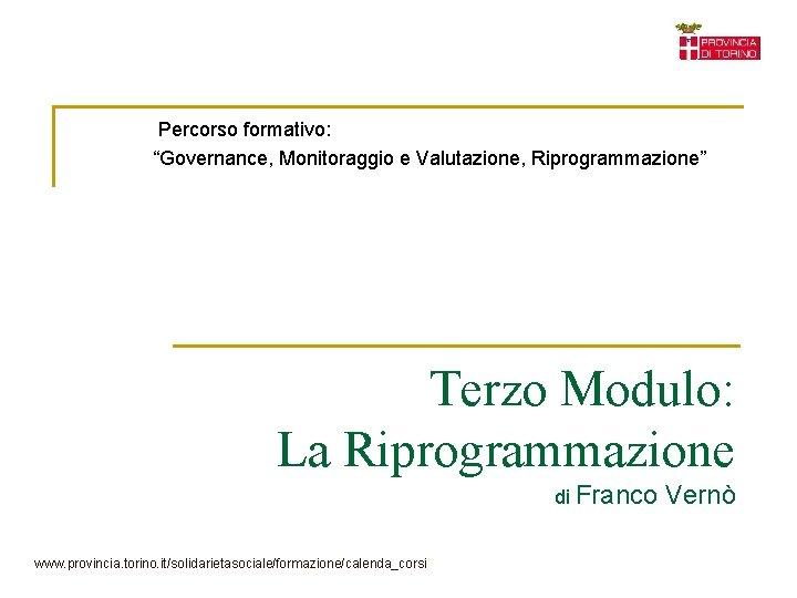 """Percorso formativo: """"Governance, Monitoraggio e Valutazione, Riprogrammazione"""" Terzo Modulo: La Riprogrammazione di Franco www."""