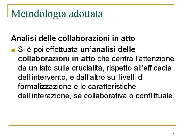 Metodologia adottata Analisi delle collaborazioni in atto n Si è poi effettuata un'analisi delle