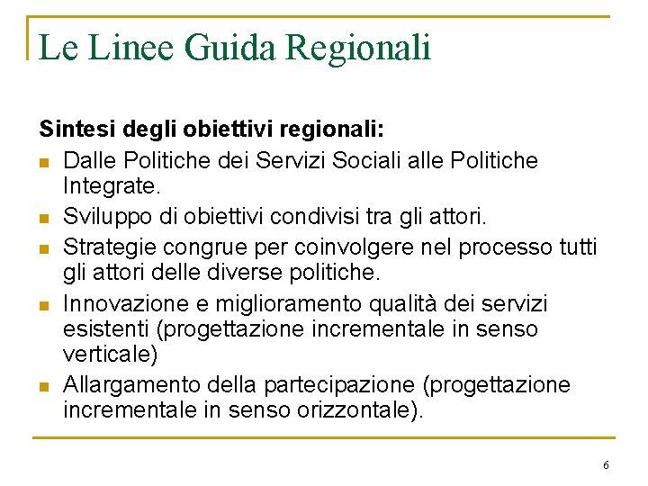 Le Linee Guida Regionali Sintesi degli obiettivi regionali: n Dalle Politiche dei Servizi Sociali