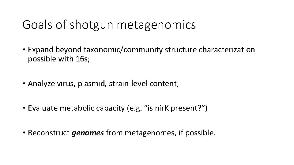 Goals of shotgun metagenomics • Expand beyond taxonomic/community structure characterization possible with 16 s;