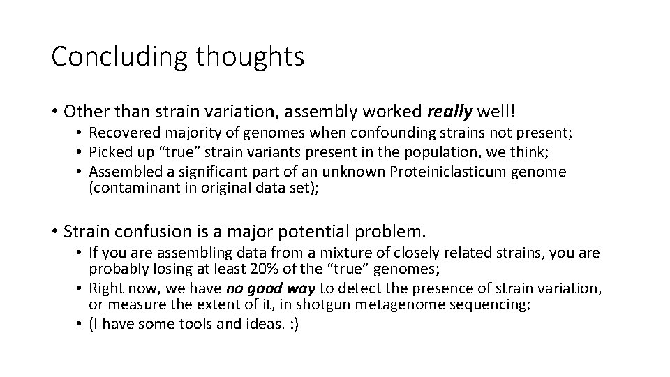 Concluding thoughts • Other than strain variation, assembly worked really well! • Recovered majority