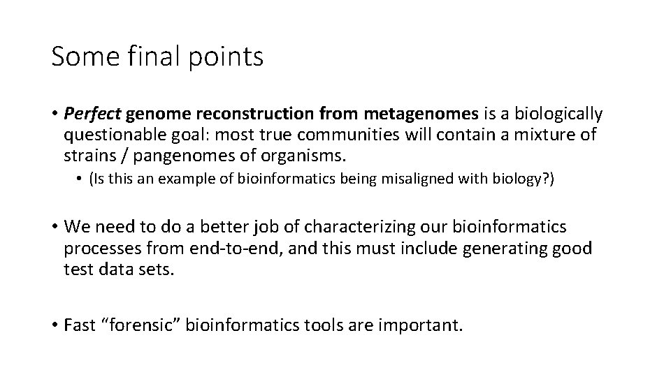 Some final points • Perfect genome reconstruction from metagenomes is a biologically questionable goal: