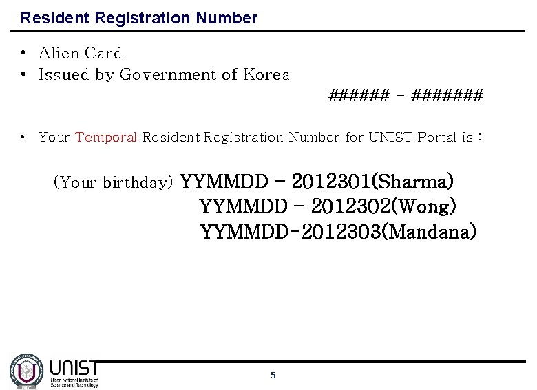 Resident Registration Number • Alien Card • Issued by Government of Korea ###### -