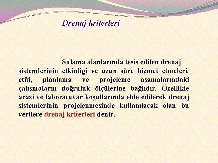 Drenaj kriterleri Sulama alanlarında tesis edilen drenaj sistemlerinin etkinliği ve uzun süre hizmet etmeleri,