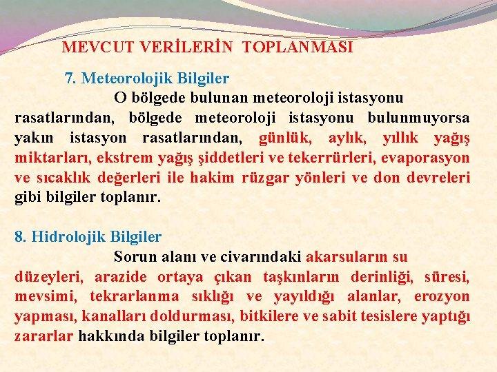 MEVCUT VERİLERİN TOPLANMASI 7. Meteorolojik Bilgiler O bölgede bulunan meteoroloji istasyonu rasatlarından, bölgede meteoroloji