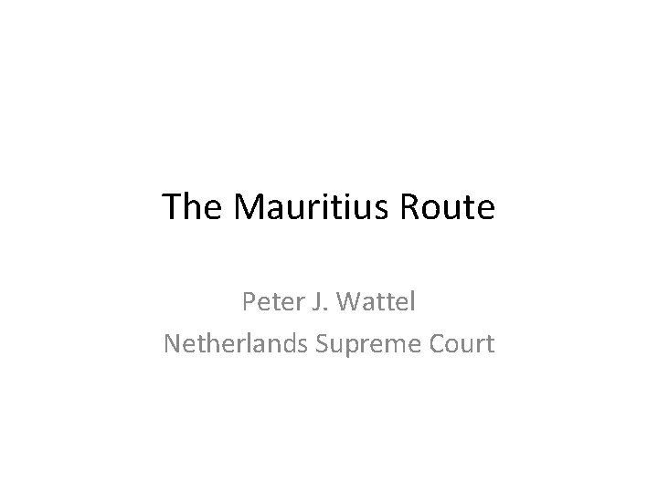 The Mauritius Route Peter J. Wattel Netherlands Supreme Court