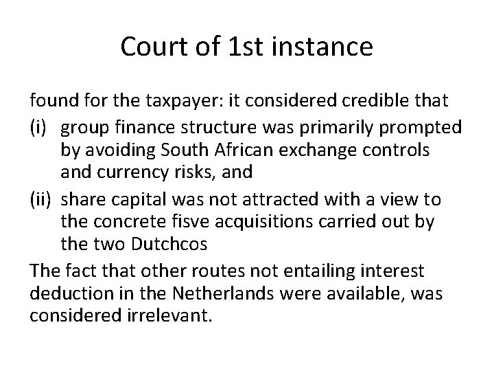 Court of 1 st instance found for the taxpayer: it considered credible that (i)