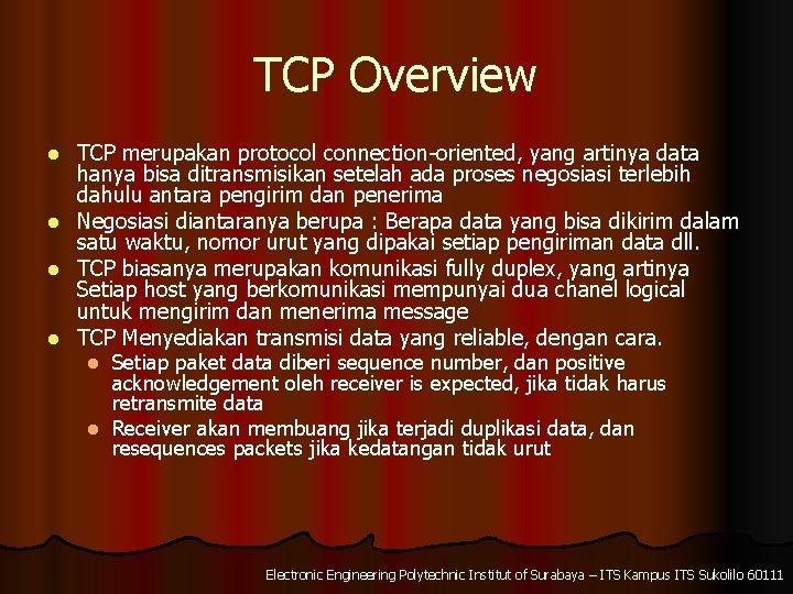 TCP Overview l l TCP merupakan protocol connection-oriented, yang artinya data hanya bisa ditransmisikan