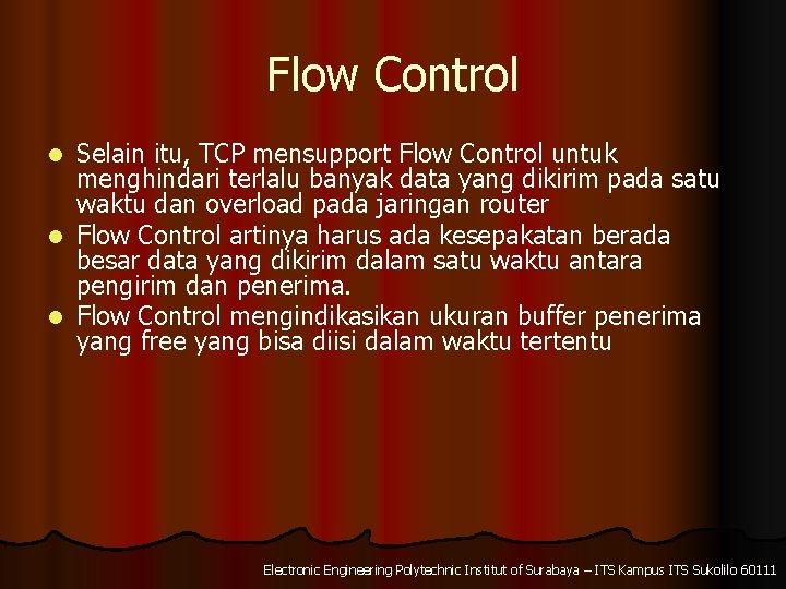 Flow Control Selain itu, TCP mensupport Flow Control untuk menghindari terlalu banyak data yang