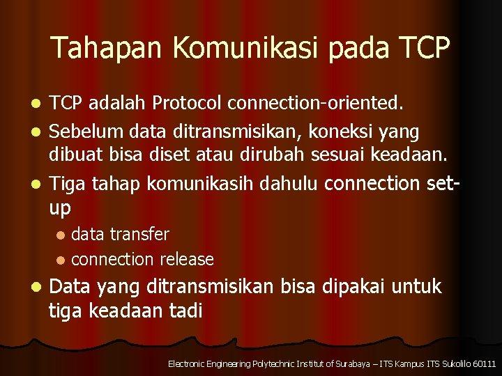 Tahapan Komunikasi pada TCP adalah Protocol connection-oriented. l Sebelum data ditransmisikan, koneksi yang dibuat