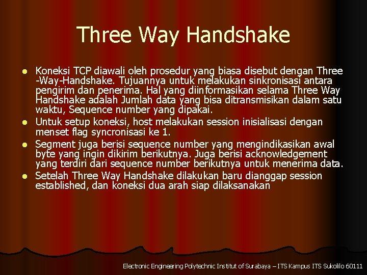 Three Way Handshake l l Koneksi TCP diawali oleh prosedur yang biasa disebut dengan