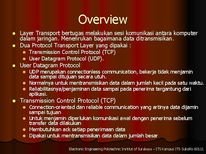 Overview Layer Transport bertugas melakukan sesi komunikasi antara komputer dalam jaringan. Menenrukan bagaimana data