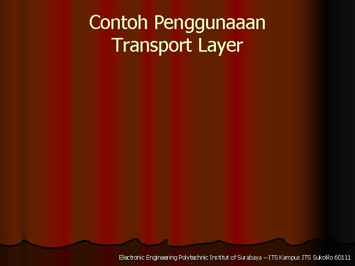 Contoh Penggunaaan Transport Layer Electronic Engineering Polytechnic Institut of Surabaya – ITS Kampus ITS